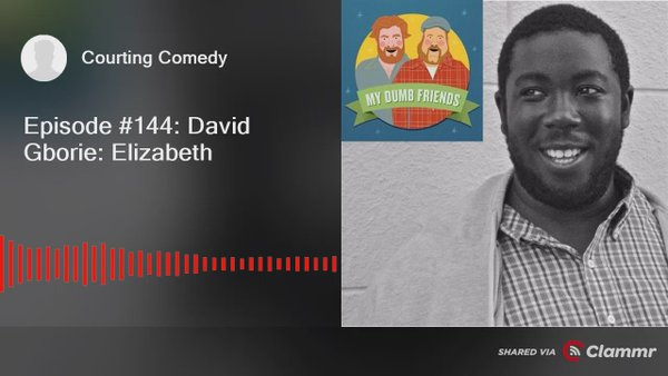 "Podcasts on Blast: My Dumb Friends' ""Episode #144: David Gborie"""